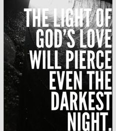 The light of God's love will pierce even the darkest night