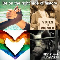 Be on the right side of history. #govegan