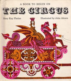 A Book to Begin on The Circus by Mary Kay Phelan, illustrated by John Alcorn