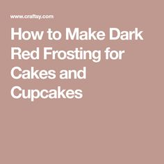 How to Make Dark Red Frosting for Cakes and Cupcakes
