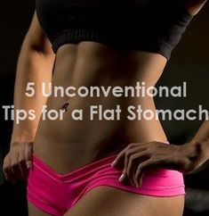 5 Unconventional Tips for a Flat Stomach