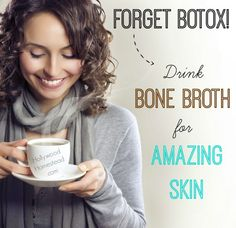 Forget Botox! Drink Bone Broth for Amazing Skin
