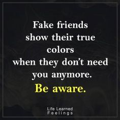 Best Quotes Success, Fake friends show their true colors when they don't need you anymore be aware