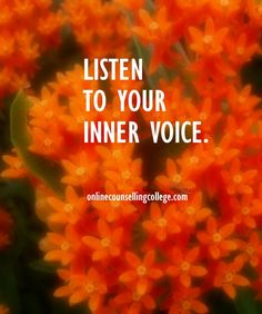 """Listen to your inner voice."" Self improvement and counseling quotes. Created and posted by the Online Counselling College."