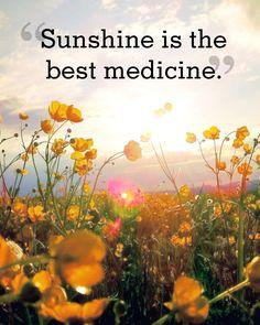 """Sunshine is the best medicine."""