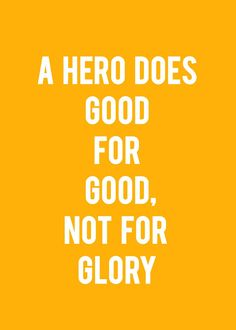 """""""A hero does good fog good, not for glory"""" True Quotes, Motivational Quotes, Inspirational Quotes, Superhero Classroom, Hometown Heroes, Summer Reading Program, Real Hero, School Themes, Teacher Appreciation"""