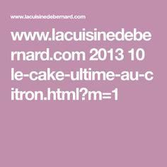 www.lacuisinedebernard.com 2013 10 le-cake-ultime-au-citron.html?m=1
