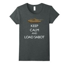 Keep Calm and Load Sabot Military Tanker T-Shirt