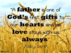 Quote | Holley Gerth: A father is one of God's first gifts to our hearts and his love stays with us always. #lossoffather #quotes #grief