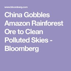 """China Gobbles Amazon Rainforest Ore to Clean Polluted Skies - Bloomberg We must, collectively, pressure those countries exploiting the delicate Amazon region! Recent events have shown countries more sensitive to public pressure and we must """"up the ante"""" NOW! Mining absolutely devastates permanently! Please circulate!"""