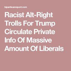 Racist Alt-Right Trolls For Trump Circulate Private Info Of Massive Amount Of Liberals