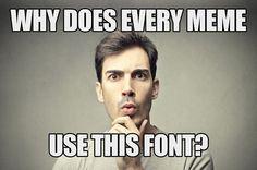 The Reason Why Every Internet Meme Uses The Same Font - DesignTAXI.com