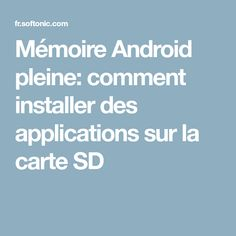 Mémoire Android pleine: comment installer des applications sur la carte SD