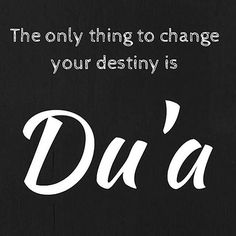 - The only thing to change your destiny is dua. Allah Quotes, Muslim Quotes, Quran Quotes, Religious Quotes, Arabic Quotes, Qoutes, Quran Verses, Beautiful Islamic Quotes, Islamic Inspirational Quotes