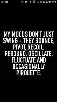 My moods don't just swing...