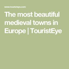The most beautiful medieval towns in Europe | TouristEye