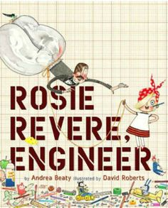 ROSIE REVERE, ENGINEER | Resources & ideas for Pre-K through Grade 4