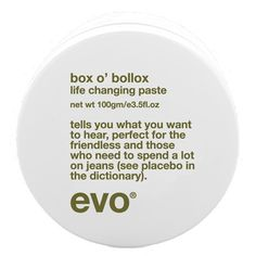 EVO BOX O' BOLLOX PASTE 100g - tells you what you want to hear, perfect for those who need to spend a lot on jeans (see placebo in the dictionary). £13.50