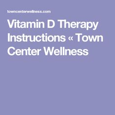 Vitamin D Therapy Instructions «  Town Center Wellness