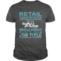 Make this awesome proud Recruiter: RETAIL FASHION RECRUITER Because Badass Miracle Worker Is Not An Official Job Title as a great gift Shirts T-Shirts for Recruiters