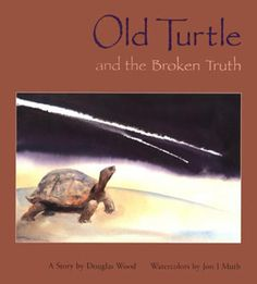 OLD TURTLE AND THE BROKEN TRUTH by Douglas Wood is a touching tale of how when truth is not told all the earth suffers.