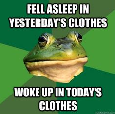 fell asleep in yesterday's clothes