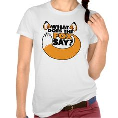 What Does the Fox Say? T Shirts (more styles available) #dance #shirt