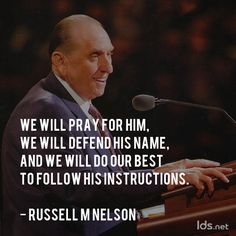 """""""We will pray for him, we will defend his name, and we will do our best to follow his instructions."""" #ElderNelson #LDSConf"""