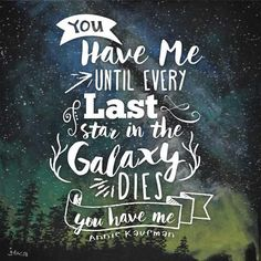 "Chalkboard Love Quote: ""You have me until every last star in the galaxy dies. You have me."""