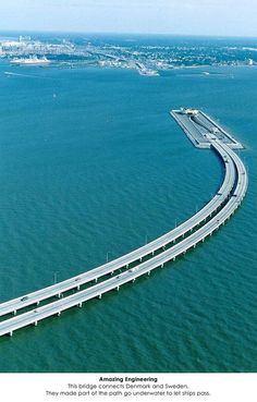 Amazing Engineering - This bridge connects Denmark and Sweden. They made part of the path go underwater to let ships pass. kyliela1