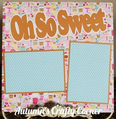 OH SO SWEET Basic Premade Scrapbook Page 12x12 Layout