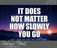 It does not matter how slowly you go. So long as you do not stop. #RobinsNest #Sunday #Motivation
