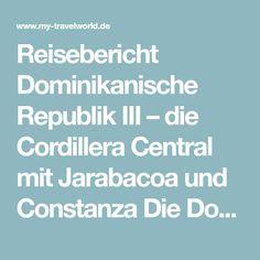 Reisebericht Dominikanische Republik III – die Cordillera Central mit Jarabacoa und Constanza Die Dominikanische Republik ist so vielfältig wie kein anderes