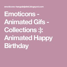 Emoticons - Animated Gifs - Collections :): Animated Happy Birthday Birthday Thank You, Happy Birthday, Emoticon, Birthdays, Animation, Gifs, Collections, Happy Brithday, Smiley