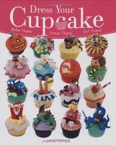 Dress Your Cupcake: Bake Them! Dress Them! Eat Them!  by Joanna Farrow. $16.08 #books #cupcakes