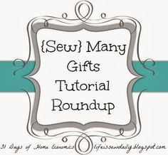 Handmade Gifts to Sew - Tutorial Roundup! Great ideas for easy gifts - Christmas Hostess Bride Baby
