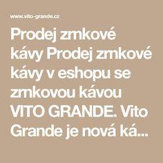 Prodej zrnkové kávy Prodej zrnkové kávy v eshopu se zrnkovou kávou VITO GRANDE. Vito Grande je nová káva, která se uchází o přízeň primárně na českém trhu. Následně bude expandovat do střední a východní Evropy. Káva Vito Grande má za cíl uspokojit jak náročné, tak i konzervativní spotřebitele. Zrnková káva Vito Grande má exkluzivní balení ve neprůhledném vrstveném sáčku, který zachovává kávě původní aroma a zabraňuje přístupu světla a vzduchu. Takto balená káva Vito Grande splňuje požadavky…