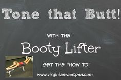 Tone you butt with the Booty Lifter!  This tried and true exercise helps to give you a rock hard booty!