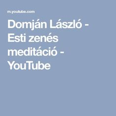 Domján László - Esti zenés meditáció - YouTube Health 2020, Meditation, Health Fitness, Youtube, Google, Fitness, Youtubers, Youtube Movies, Health And Fitness