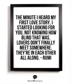 The minute I heard my first love story, I started looking for you | Rumi