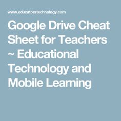 Google Drive Cheat Sheet for Teachers ~ Educational Technology and Mobile Learning