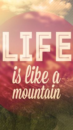 Life is like a mountain. iPhone wallpaper - @mobile9