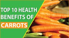Top 10 Health Benefits of Carrots Lower Risk of Cancer and Stroke Health Benefits Of Carrots, Carrot Benefits, Top 10 News, Cancer, Make It Yourself