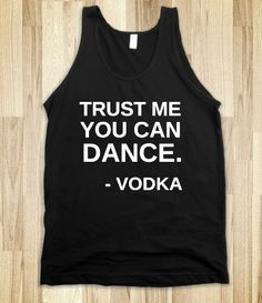 TRUST ME YOU CAN DANCE.