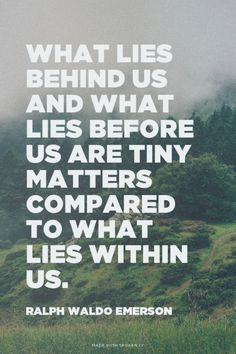 What lies behind us and what lies before us are tiny matters compared to what lies within us. - Ralph Waldo Emerson Quotes for Kat Morris Realtor Your Property Matters LLC Motivational Quotes Tumblr, Inspirational Quotes, Class Quotes, Life Quotes, The Words, Class Motto, Favorite Quotes, Best Quotes, Number Quotes
