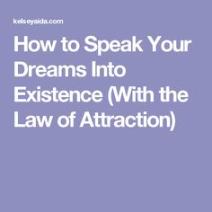 How to Speak Your Dreams Into Existence (With the Law of Attraction)