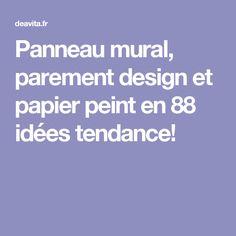 Panneau mural, parement design et papier peint en 88 idées tendance!