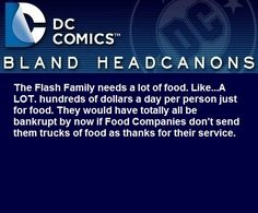 """ The Flash Family needs a lot of food. Like…A LOT. hundreds of dollars a day per person just for food. They would have totally all be bankrupt by now if Food Companies don't send them trucks of food as thanks for their service. """