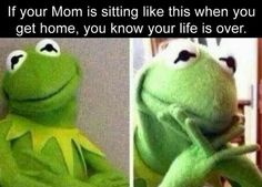 I get scared when my mom looks at me that way