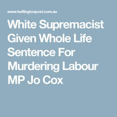 White Supremacist Given Whole Life Sentence For Murdering Labour MP Jo Cox